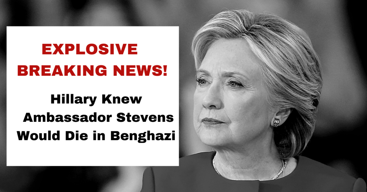 DELETED EMAIL PROOF: Hillary Clinton KNEW Ambassador Stevens Would be Killed the Day Before the Benghazi Attack?