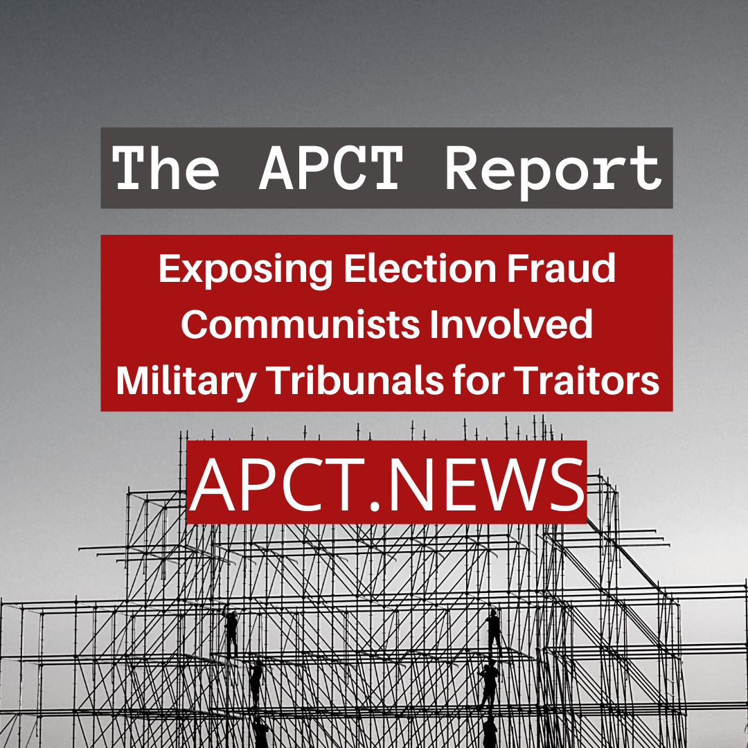 The APCT Report: Exposing Election Fraud, Communists Involved, Military Tribunals for Traitors [Video]