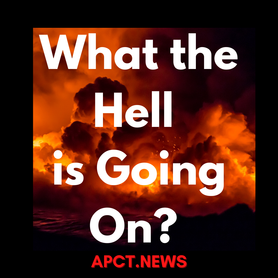 The APCT Team Asks: WHAT THE HELL IS GOING ON? (APCT VIDEO)